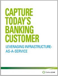 Capture Todays Banking Customer Leveraging Infrastructure as a Service